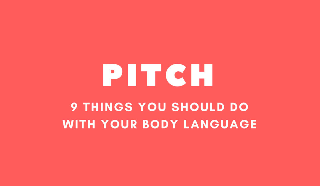 9 Tips For Your Body Language In Your Pitch [Infographic]