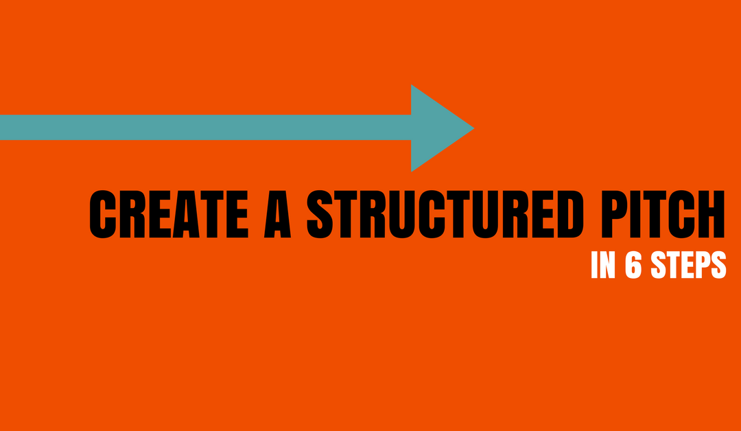This Is How You Build A Structured Pitch In 6 Steps