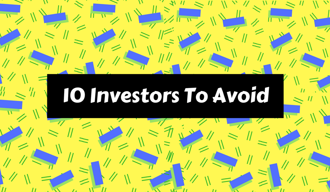 These 10 Types Of Investors Will Kill Your Startup
