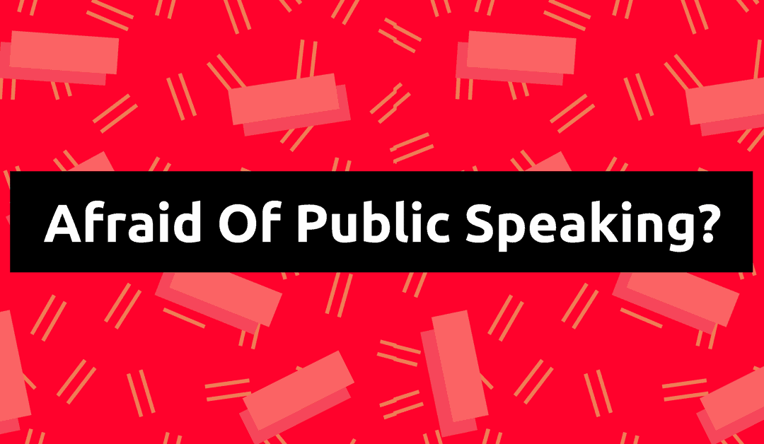 If You're Afraid Of Public Speaking, Read This.